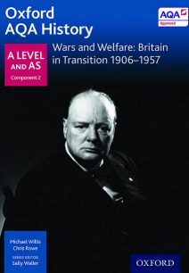 Oxford AQA History for A Level: Wars and Welfare: Britain in Transition 1906-1957 - Michael Willis