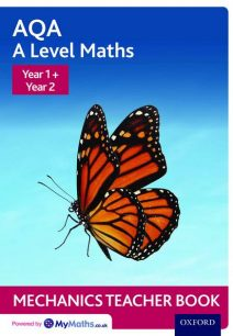 AQA A Level Maths: Year 1 + Year 2 Mechanics Teacher Book - David Baker