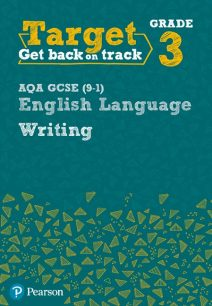 Target Grade 3 Writing AQA GCSE (9-1) English Language Workbook - Pearson Education Limited