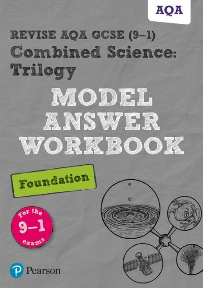 Revise AQA GCSE (9-1) Combined Science: Trilogy Model Answer Workbook Foundation - Pearson Education Limited