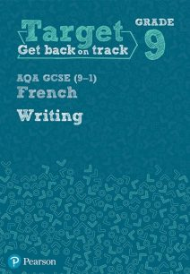 Target Grade 9 Writing AQA GCSE (9-1) French Workbook - Pearson Education Limited