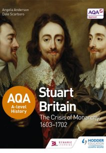 AQA A-level History: Stuart Britain and the Crisis of Monarchy 1603-1702 - Dale Scarboro