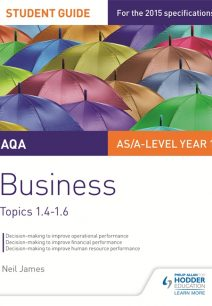AQA AS/A level Business Student Guide 2: Topics 1.4-1.6 - Neil James