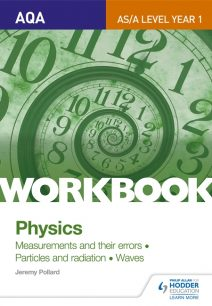 AQA AS/A Level Year 1 Physics Workbook: Measurements and their errors; Particles and radiation; Waves - Jeremy Pollard