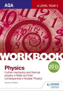 AQA A-level Year 2 Physics Workbook: Further mechanics and thermal physics; Fields and their consequences; Nuclear physics - Jeremy Pollard