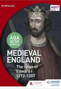 AQA GCSE History: Medieval England - the Reign of Edward I 1272-1307 - Alf Wilkinson