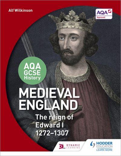 AQA GCSE History: Medieval England - the Reign of Edward I 1272-1307 - Alf Wilkinson