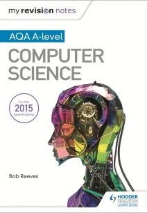 My Revision Notes AQA A-Level Computer Science - Bob Reeves