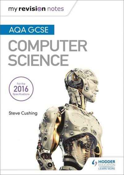 AQA GCSE Computer Science My Revision Notes 2e - Steve Cushing