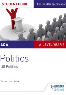AQA A-level Politics Student Guide 4: Government and Politics of the USA and Comparative Politics - Simon Lemieux