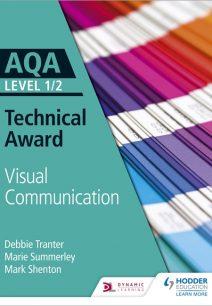 AQA Level 1/2 Technical Award: Visual Communication - Debbie Tranter