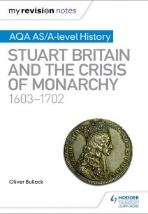 My Revision Notes: AQA AS/A-level History: Stuart Britain and the Crisis of Monarchy