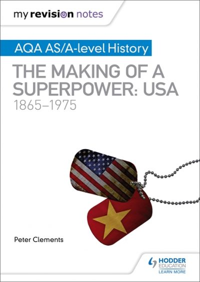 My Revision Notes: AQA AS/A-level History: The making of a Superpower: USA 1865-1975 - Peter Clements