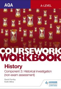 AQA A-level History Coursework Workbook: Component 3 Historical investigation (non-exam assessment) - Keith Milne