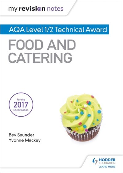 My Revision Notes: AQA Level 1/2 Technical Award Food and Catering - Bev Saunder