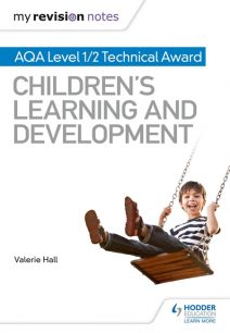My Revision Notes: AQA Level 1/2 Technical Award in Children's Learning and Development - Valerie Hall