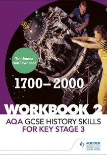 AQA GCSE History skills for Key Stage 3: Workbook 2 1700-2000 - Tim Jenner