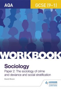 AQA GCSE (9-1) Sociology Workbook Paper 2: The sociology of crime and deviance and social stratification - David Bown