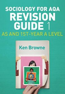 Sociology for AQA Revision Guide 1: AS and 1st-Year A Level - Ken Browne